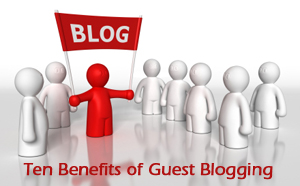 Ten Benefits of Guest Blogging